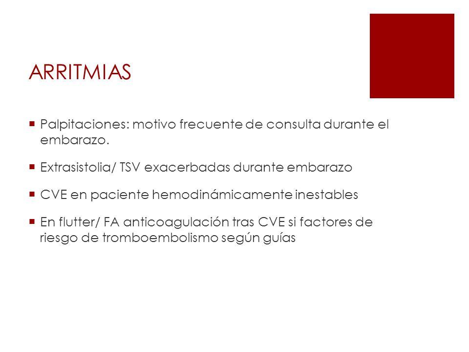 ARRITMIAS Palpitaciones: motivo frecuente de consulta durante el embarazo. Extrasistolia/ TSV exacerbadas durante embarazo CVE en paciente hemodinámic