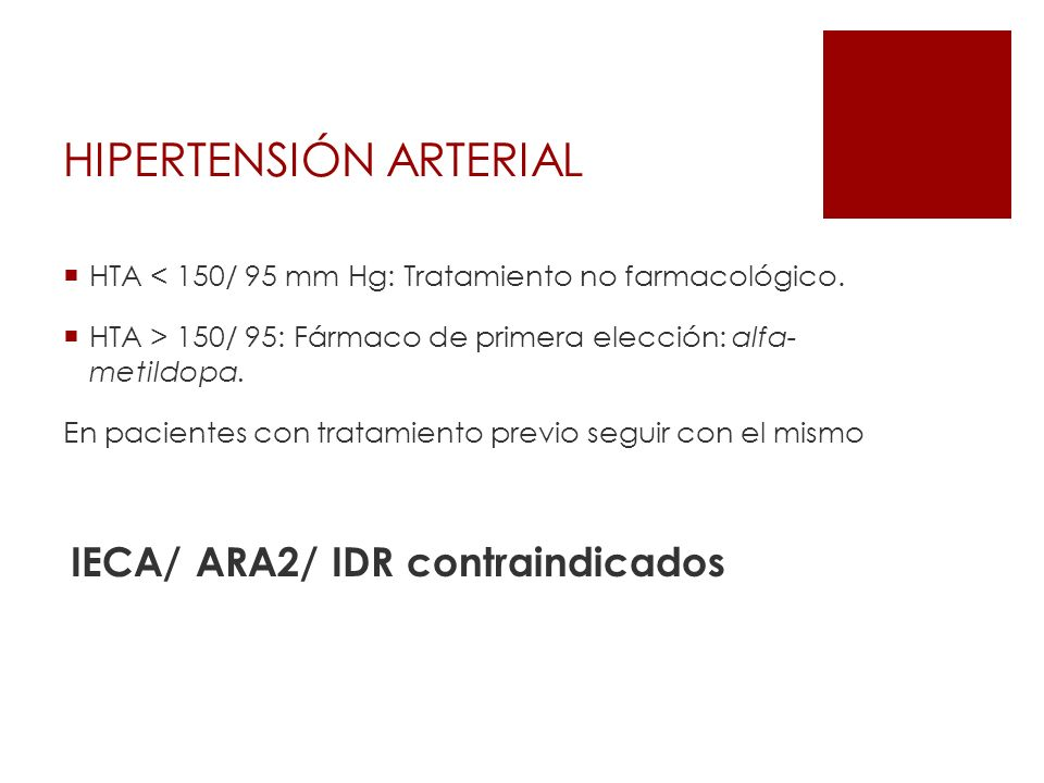 HIPERTENSIÓN ARTERIAL HTA < 150/ 95 mm Hg: Tratamiento no farmacológico. HTA > 150/ 95: Fármaco de primera elección: alfa- metildopa. En pacientes con