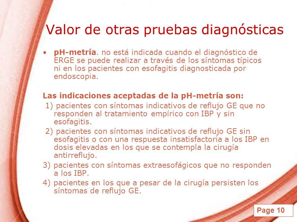 Page 10 Valor de otras pruebas diagnósticas pH-metría. no está indicada cuando el diagnóstico de ERGE se puede realizar a través de los síntomas típic