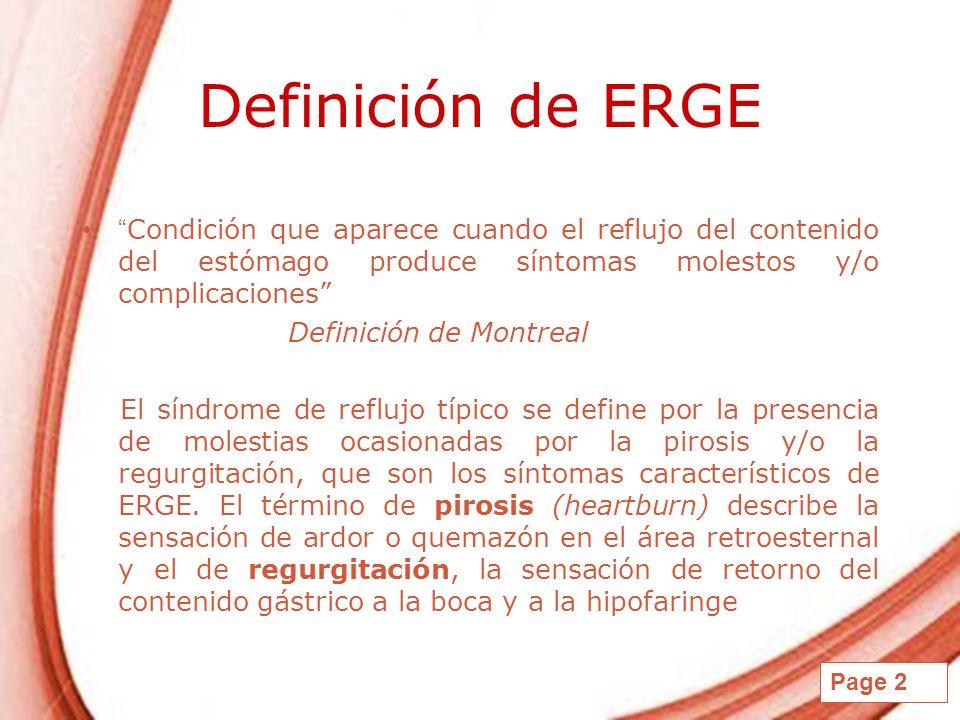 Page 2 Definición de ERGE Condición que aparece cuando el reflujo del contenido del estómago produce síntomas molestos y/o complicaciones Definición d