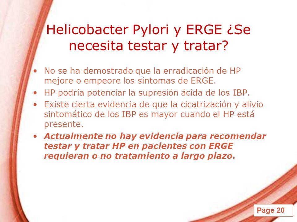 Page 20 Helicobacter Pylori y ERGE ¿Se necesita testar y tratar? No se ha demostrado que la erradicación de HP mejore o empeore los síntomas de ERGE.