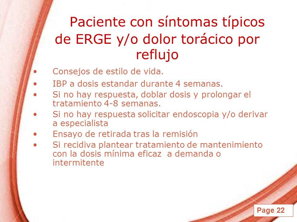 Page 22 Paciente con síntomas típicos de ERGE y/o dolor torácico por reflujo Consejos de estilo de vida. IBP a dosis estandar durante 4 semanas. Si no