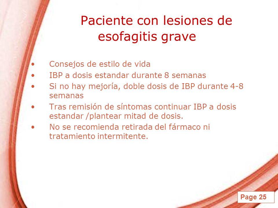 Page 25 Paciente con lesiones de esofagitis grave Consejos de estilo de vida IBP a dosis estandar durante 8 semanas Si no hay mejoría, doble dosis de
