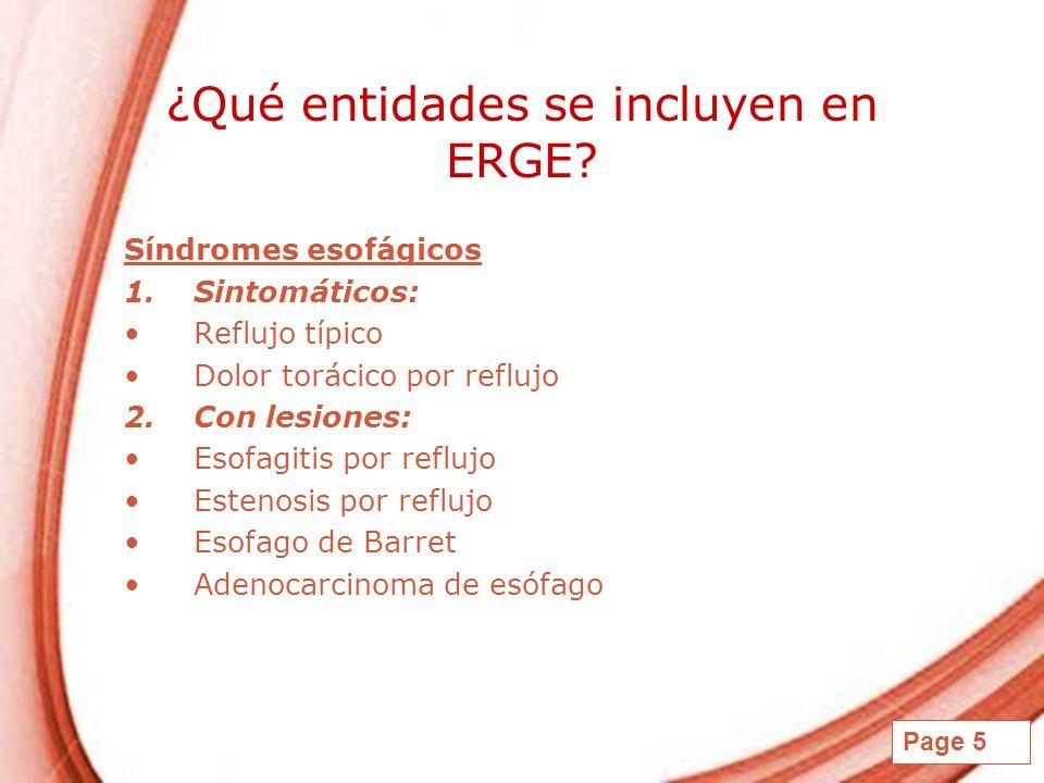 Page 5 ¿Qué entidades se incluyen en ERGE? Síndromes esofágicos 1.Sintomáticos: Reflujo típico Dolor torácico por reflujo 2.Con lesiones: Esofagitis p