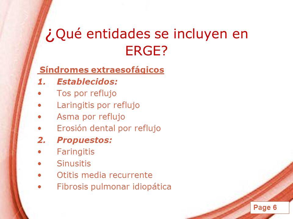 Page 6 ¿ Qué entidades se incluyen en ERGE? Síndromes extraesofágicos 1.Establecidos: Tos por reflujo Laringitis por reflujo Asma por reflujo Erosión