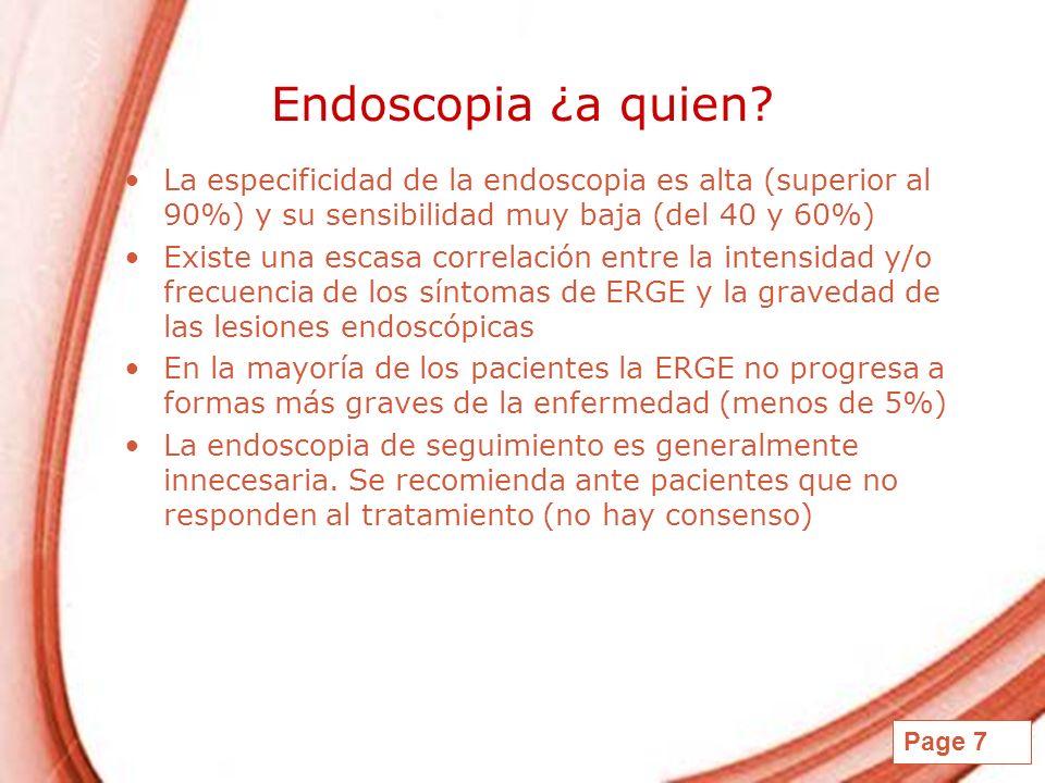 Page 7 Endoscopia ¿a quien? La especificidad de la endoscopia es alta (superior al 90%) y su sensibilidad muy baja (del 40 y 60%) Existe una escasa co