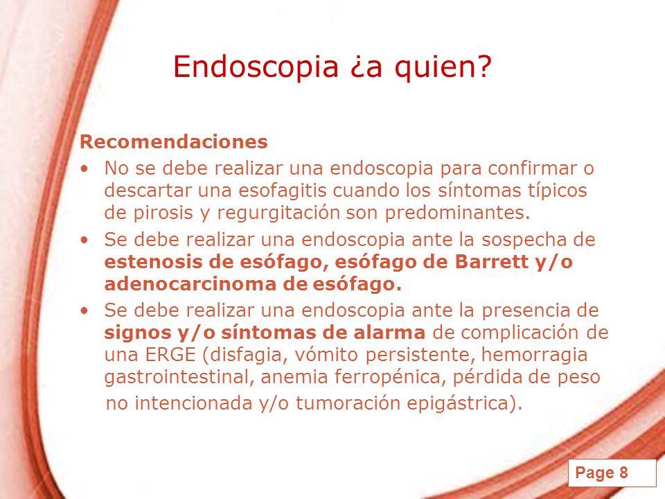 Page 8 Endoscopia ¿a quien? Recomendaciones No se debe realizar una endoscopia para confirmar o descartar una esofagitis cuando los síntomas típicos d