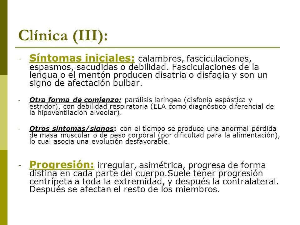 Clínica (III): - Síntomas iniciales: calambres, fasciculaciones, espasmos, sacudidas o debilidad. Fasciculaciones de la lengua o el mentón producen di