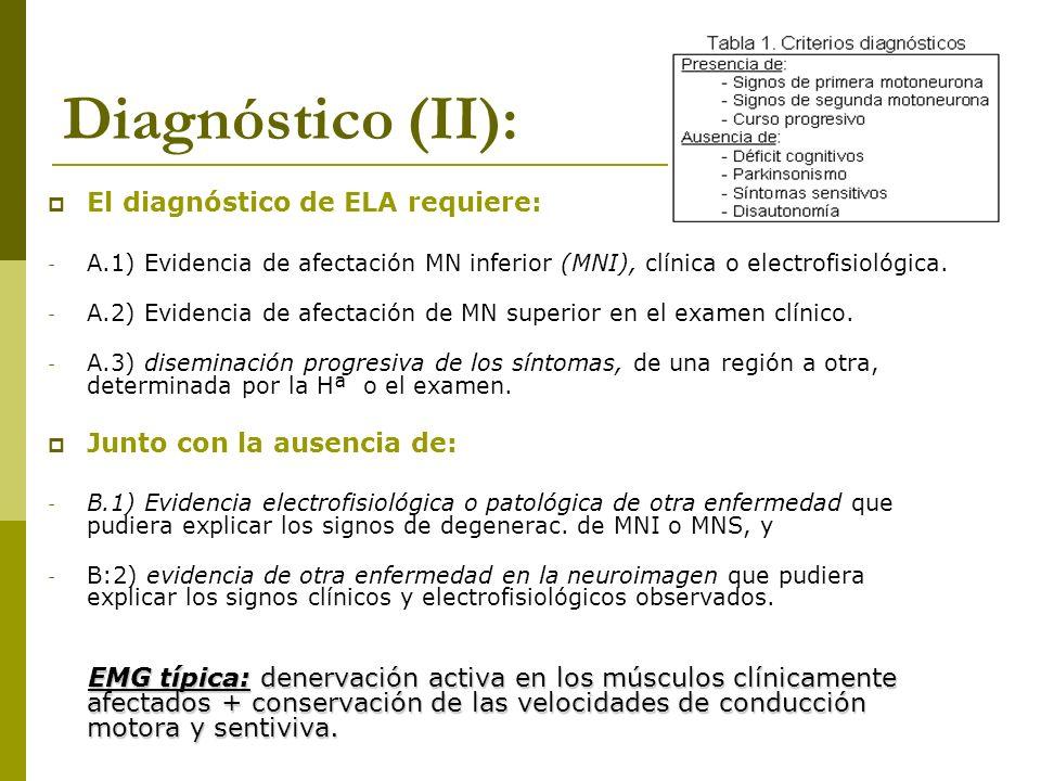 Diagnóstico (II): El diagnóstico de ELA requiere: - A.1) Evidencia de afectación MN inferior (MNI), clínica o electrofisiológica. - A.2) Evidencia de
