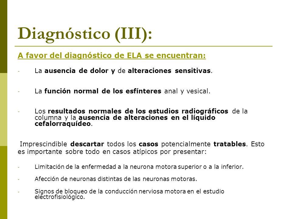 Diagnóstico (III): A favor del diagnóstico de ELA se encuentran: - La ausencia de dolor y de alteraciones sensitivas. - La función normal de los esfín
