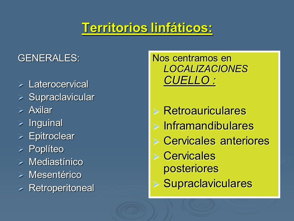 Territorios linfáticos: GENERALES: Laterocervical Laterocervical Supraclavicular Supraclavicular Axilar Axilar Inguinal Inguinal Epitroclear Epitrocle