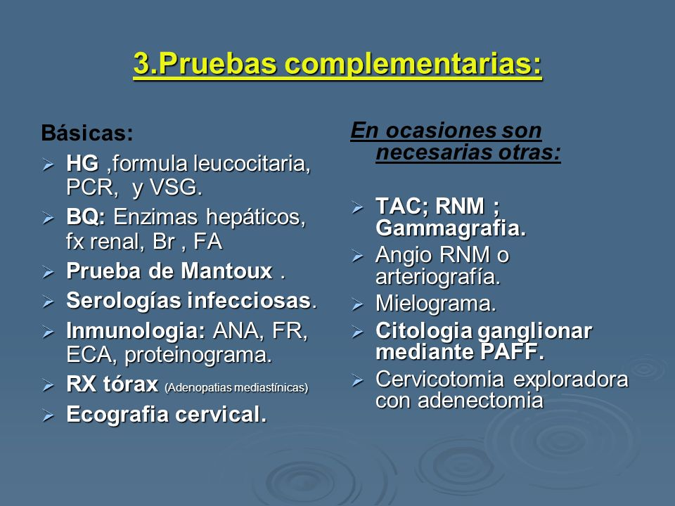 3.Pruebas complementarias: Básicas: HG,formula leucocitaria, PCR, y VSG. HG,formula leucocitaria, PCR, y VSG. BQ: Enzimas hepáticos, fx renal, Br, FA