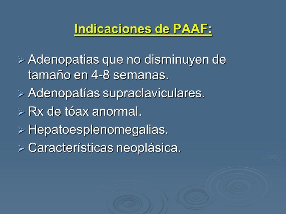 Indicaciones de PAAF: Adenopatias que no disminuyen de tamaño en 4-8 semanas. Adenopatias que no disminuyen de tamaño en 4-8 semanas. Adenopatías supr