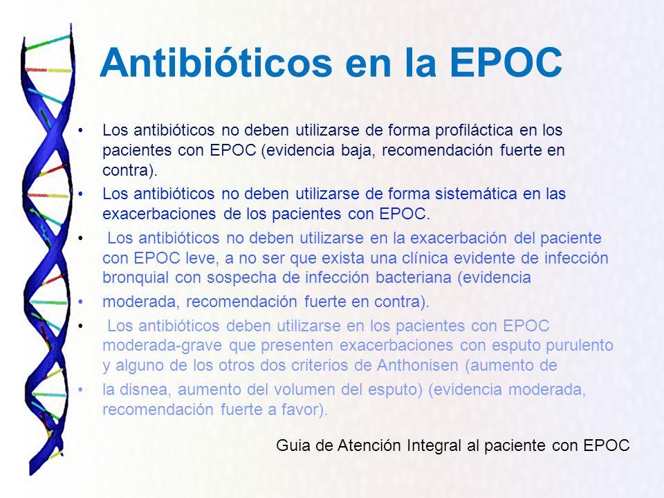 Antibióticos en la EPOC Los antibióticos no deben utilizarse de forma profiláctica en los pacientes con EPOC (evidencia baja, recomendación fuerte en