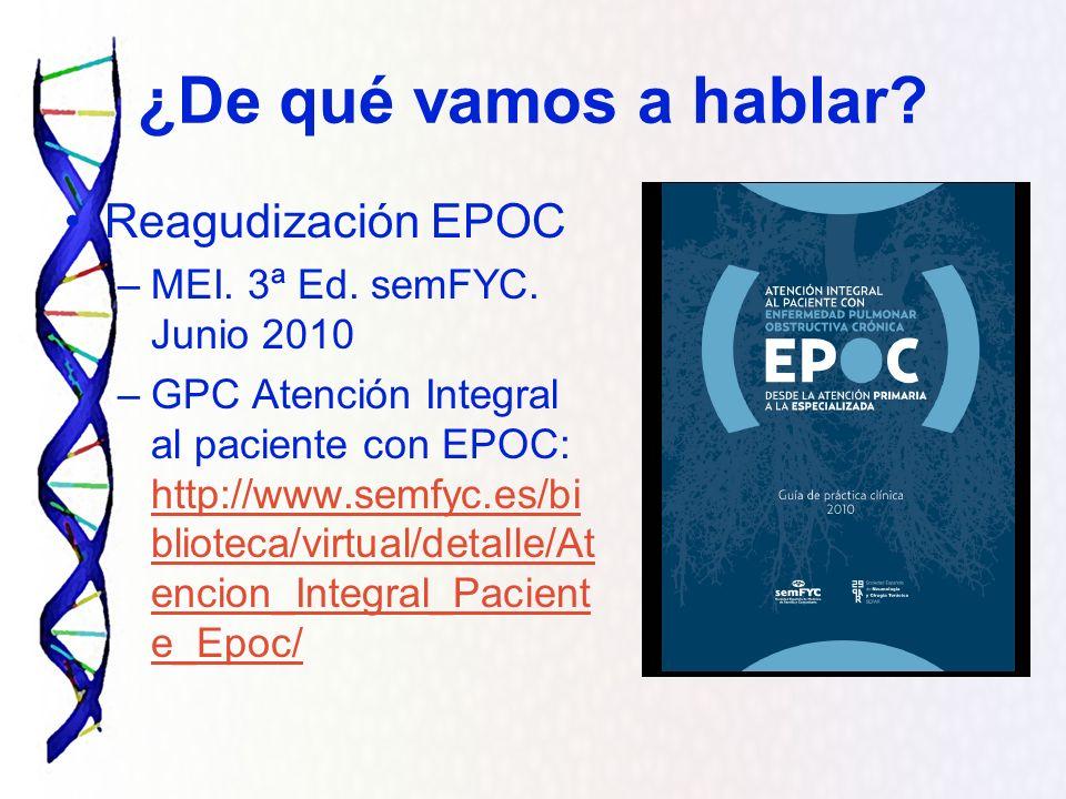 ¿De qué vamos a hablar? Reagudización EPOC –MEI. 3ª Ed. semFYC. Junio 2010 –GPC Atención Integral al paciente con EPOC: http://www.semfyc.es/bi bliote