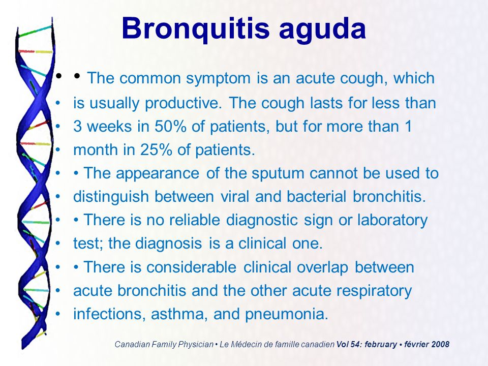 The common symptom is an acute cough, which is usually productive. The cough lasts for less than 3 weeks in 50% of patients, but for more than 1 month