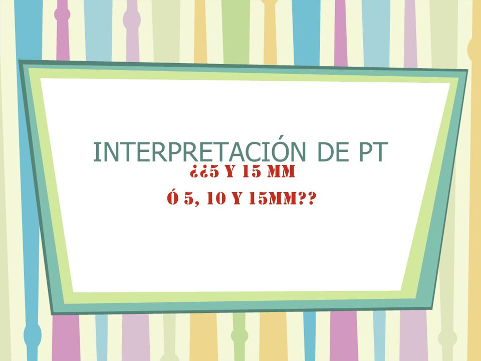 INTERPRETACIÓN DE PT ¿¿5 Y 15 mm Ó 5, 10 Y 15mm??