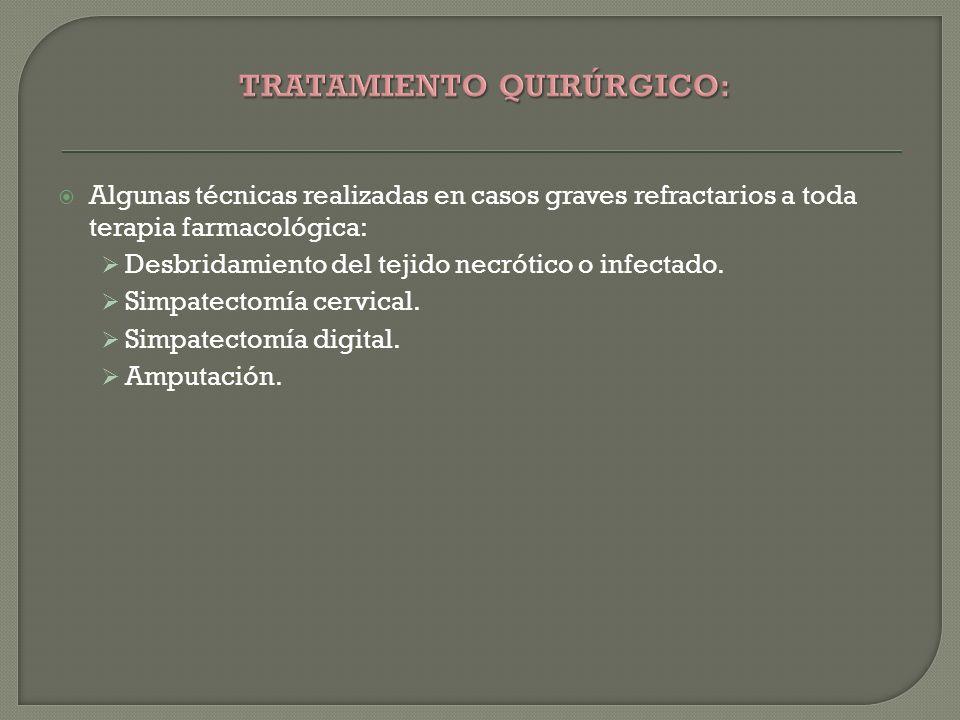 Algunas técnicas realizadas en casos graves refractarios a toda terapia farmacológica: Desbridamiento del tejido necrótico o infectado. Simpatectomía