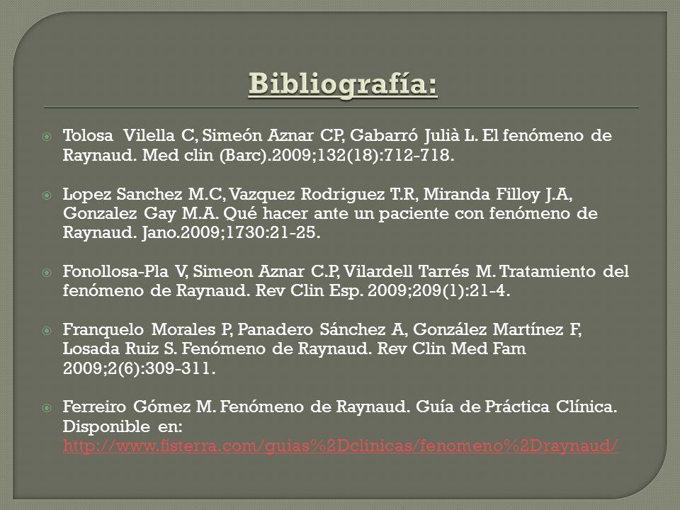 Tolosa Vilella C, Simeón Aznar CP, Gabarró Julià L. El fenómeno de Raynaud. Med clin (Barc).2009;132(18):712-718. Lopez Sanchez M.C, Vazquez Rodriguez
