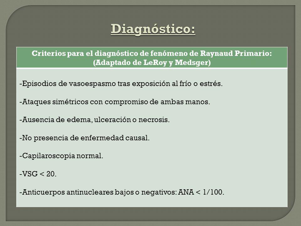 Criterios para el diagnóstico de fenómeno de Raynaud Primario: (Adaptado de LeRoy y Medsger) -Episodios de vasoespasmo tras exposición al frío o estré