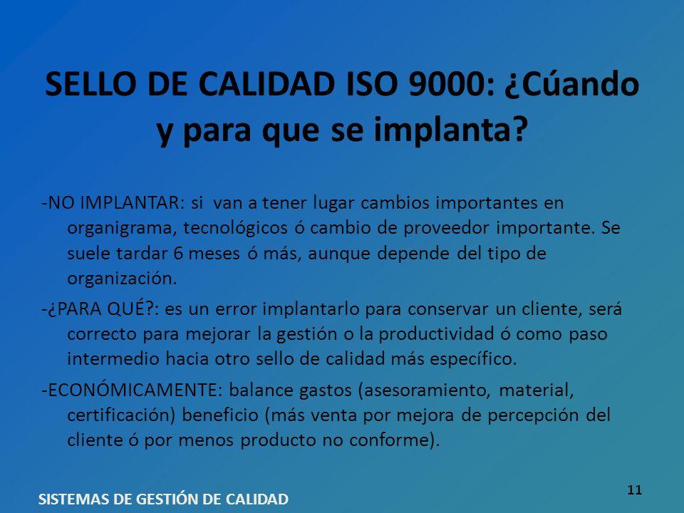 SELLO DE CALIDAD ISO 9000: ¿Cúando y para que se implanta? -NO IMPLANTAR: si van a tener lugar cambios importantes en organigrama, tecnológicos ó camb