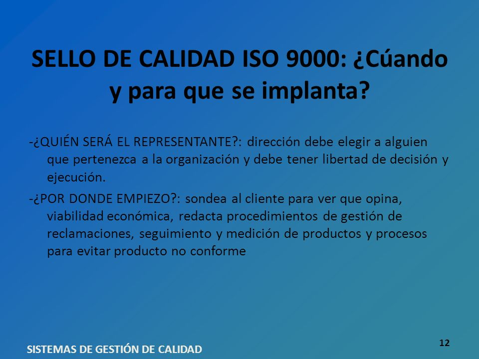 SELLO DE CALIDAD ISO 9000: ¿Cúando y para que se implanta? -¿QUIÉN SERÁ EL REPRESENTANTE?: dirección debe elegir a alguien que pertenezca a la organiz