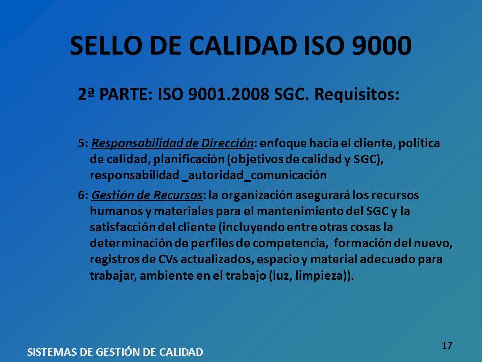 SELLO DE CALIDAD ISO 9000 2ª PARTE: ISO 9001.2008 SGC. Requisitos: 5: Responsabilidad de Dirección: enfoque hacia el cliente, política de calidad, pla