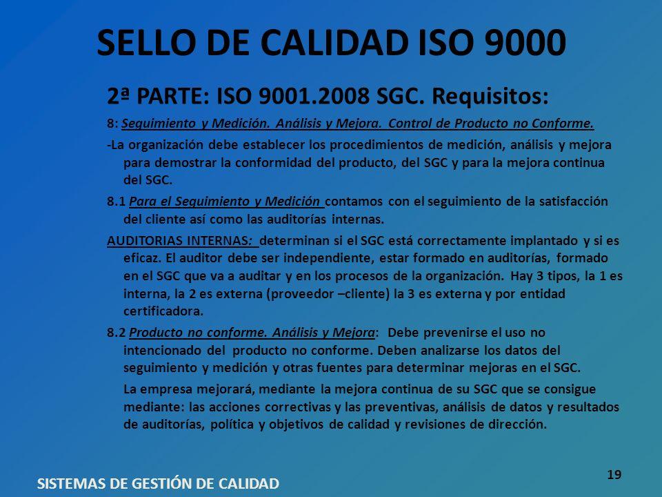 SELLO DE CALIDAD ISO 9000 2ª PARTE: ISO 9001.2008 SGC. Requisitos: 8: Seguimiento y Medición. Análisis y Mejora. Control de Producto no Conforme. -La