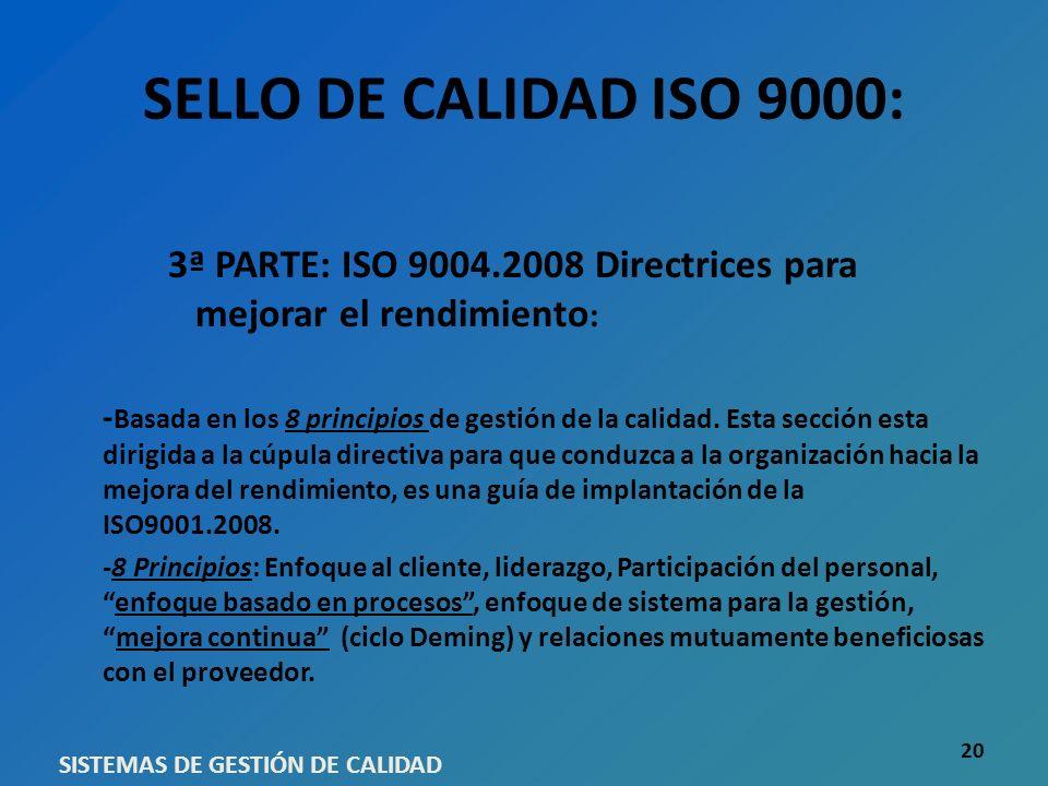 SELLO DE CALIDAD ISO 9000: 3ª PARTE: ISO 9004.2008 Directrices para mejorar el rendimiento : - Basada en los 8 principios de gestión de la calidad. Es