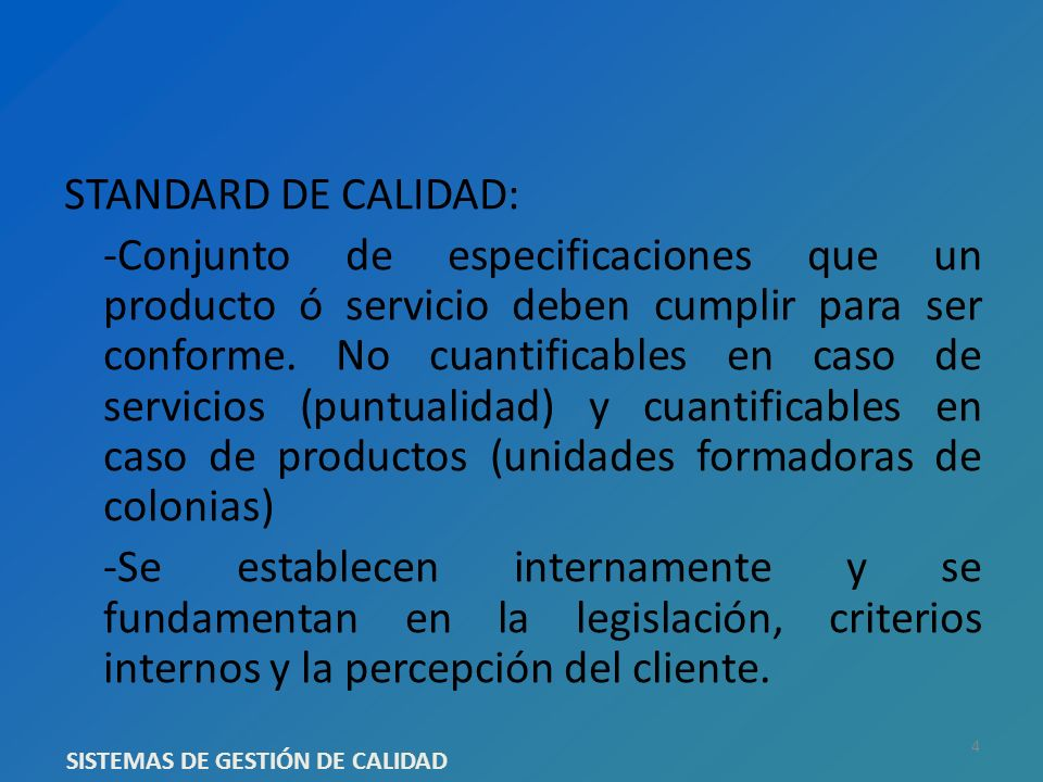 STANDARD DE CALIDAD: -Conjunto de especificaciones que un producto ó servicio deben cumplir para ser conforme. No cuantificables en caso de servicios