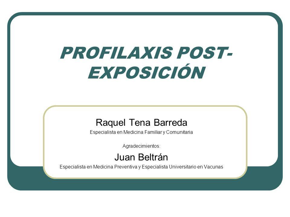 PROFILAXIS POST- EXPOSICIÓN Raquel Tena Barreda Especialista en Medicina Familiar y Comunitaria Agradecimientos: Juan Beltrán Especialista en Medicina