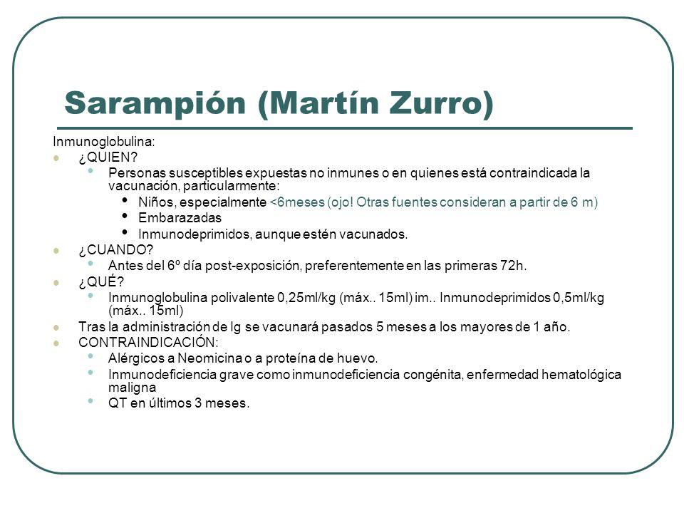 Sarampión (Martín Zurro) Inmunoglobulina: ¿QUIEN? Personas susceptibles expuestas no inmunes o en quienes está contraindicada la vacunación, particula