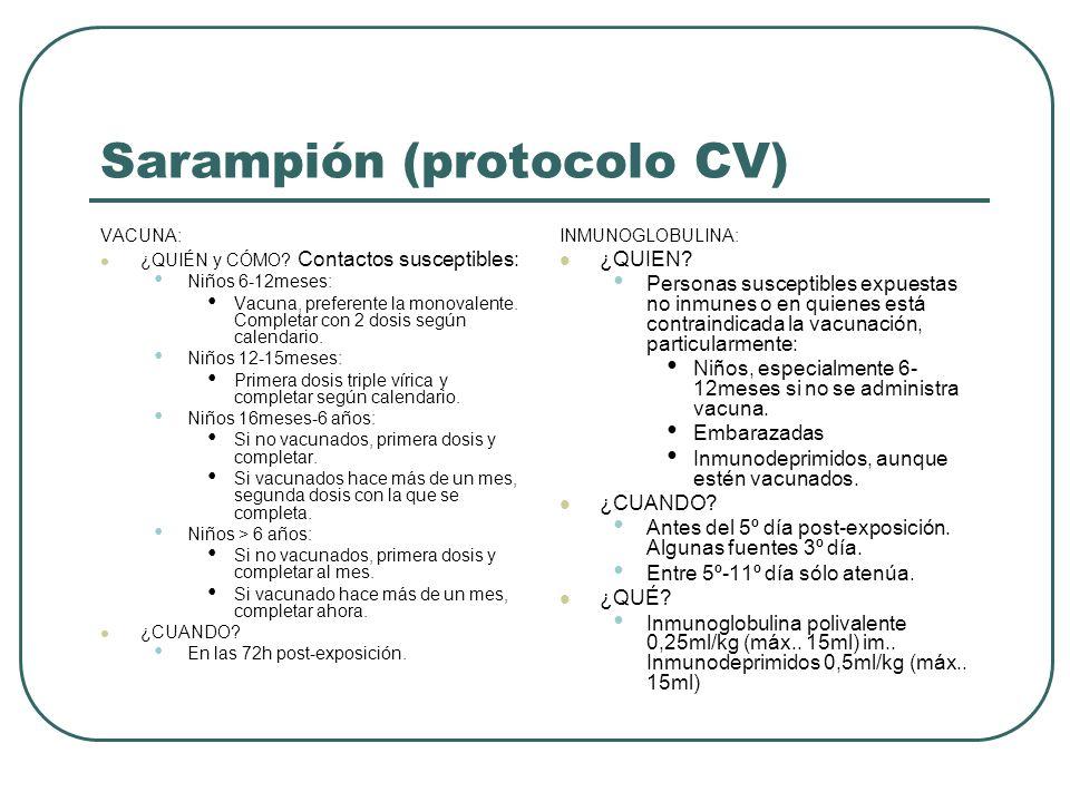 Sarampión (protocolo CV) VACUNA: ¿QUIÉN y CÓMO? Contactos susceptibles: Niños 6-12meses: Vacuna, preferente la monovalente. Completar con 2 dosis segú