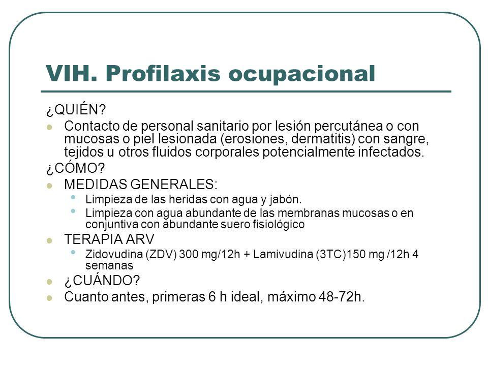 VIH. Profilaxis ocupacional ¿QUIÉN? Contacto de personal sanitario por lesión percutánea o con mucosas o piel lesionada (erosiones, dermatitis) con sa