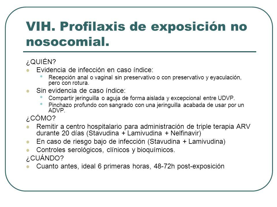 VIH. Profilaxis de exposición no nosocomial. ¿QUIÉN? Evidencia de infección en caso índice: Recepción anal o vaginal sin preservativo o con preservati