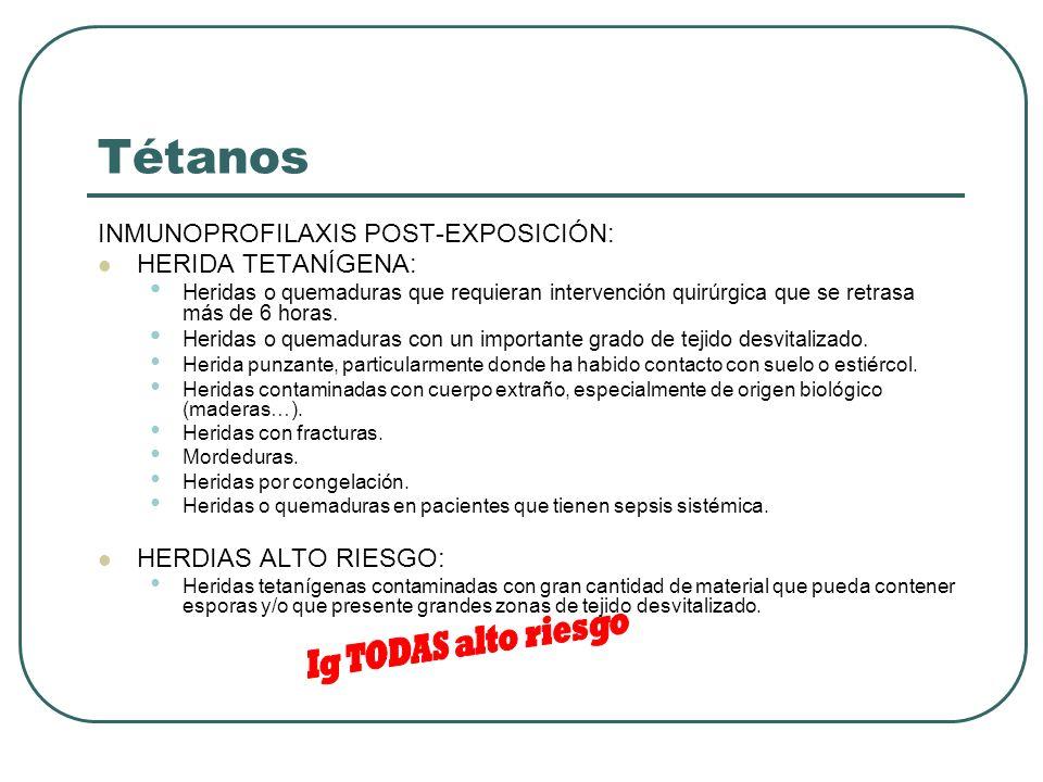 Tétanos INMUNOPROFILAXIS POST-EXPOSICIÓN: HERIDA TETANÍGENA: Heridas o quemaduras que requieran intervención quirúrgica que se retrasa más de 6 horas.