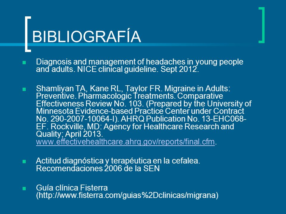 BIBLIOGRAFÍA Diagnosis and management of headaches in young people and adults.
