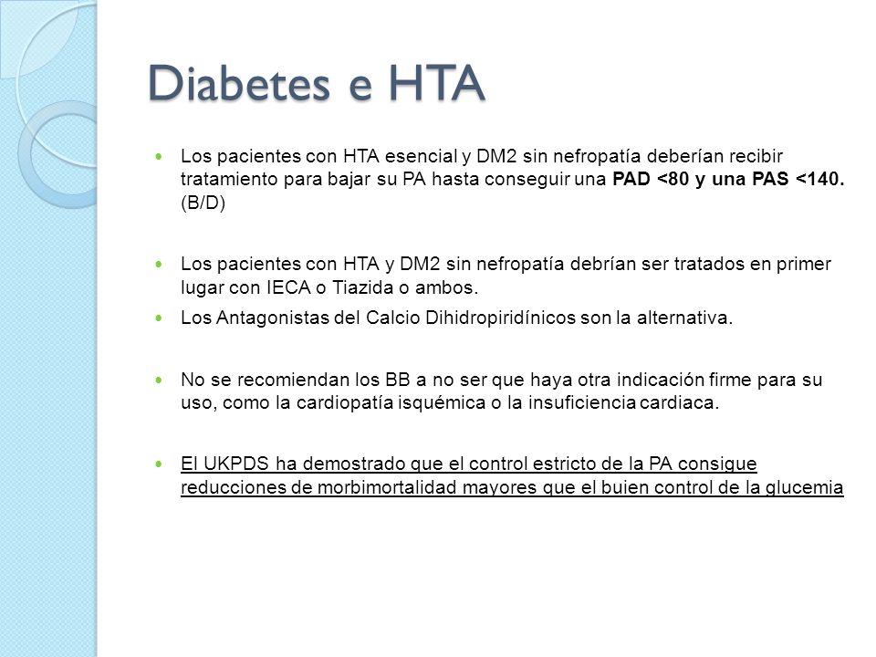 Diabetes e HTA Los pacientes con HTA esencial y DM2 sin nefropatía deberían recibir tratamiento para bajar su PA hasta conseguir una PAD <80 y una PAS