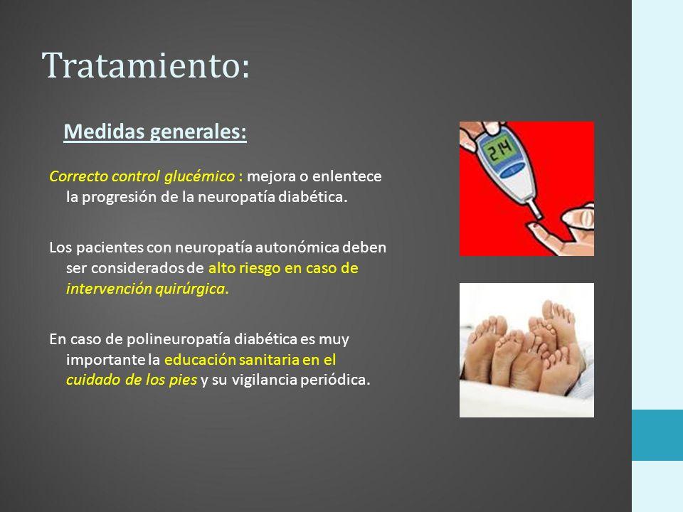 Tratamiento: Medidas generales: Correcto control glucémico : mejora o enlentece la progresión de la neuropatía diabética.