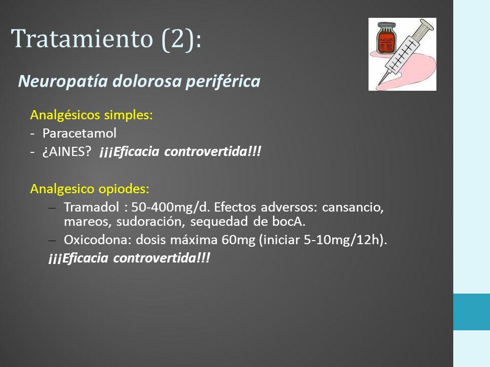 Tratamiento (2): Neuropatía dolorosa periférica Analgésicos simples: -Paracetamol - ¿AINES? ¡¡¡Eficacia controvertida!!! Analgesico opiodes: – Tramado