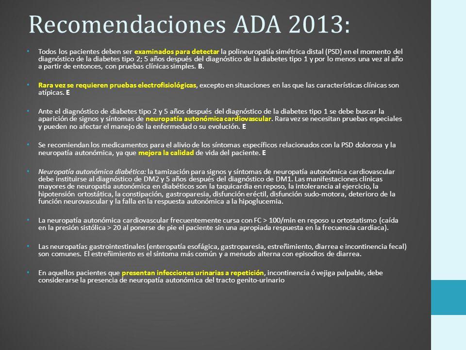 Recomendaciones ADA 2013: Todos los pacientes deben ser examinados para detectar la polineuropatía simétrica distal (PSD) en el momento del diagnóstic