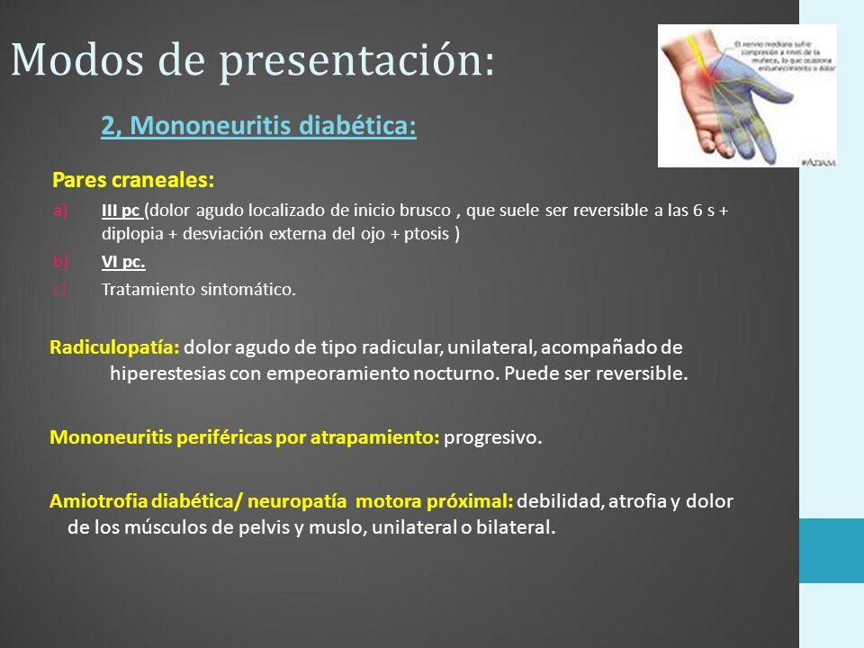 Modos de presentación: 2, Mononeuritis diabética: Pares craneales: a)III pc (dolor agudo localizado de inicio brusco, que suele ser reversible a las 6