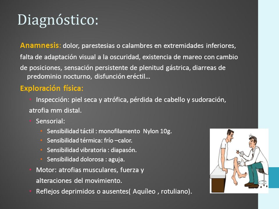 Diagnóstico: Anamnesis: dolor, parestesias o calambres en extremidades inferiores, falta de adaptación visual a la oscuridad, existencia de mareo con