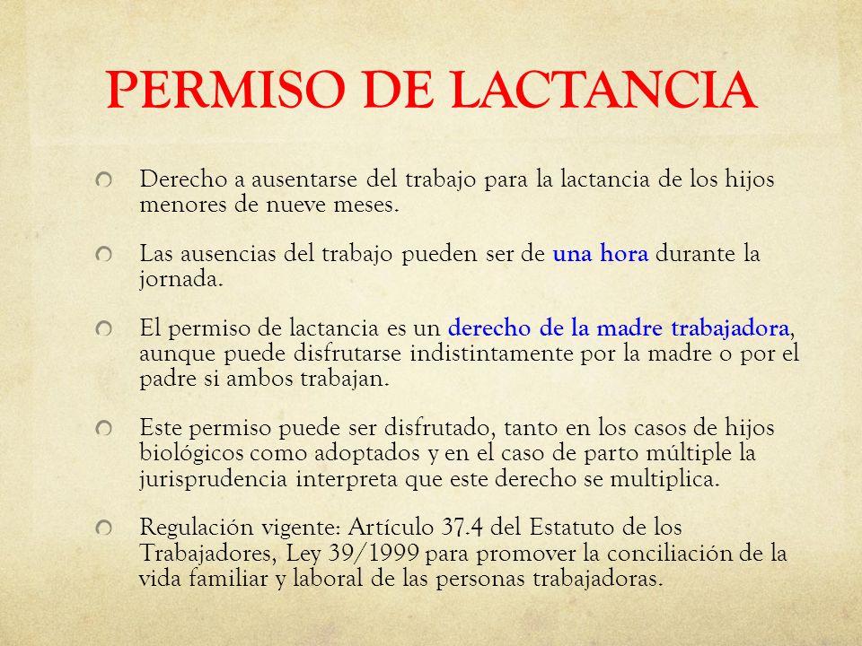 PERMISO DE LACTANCIA Derecho a ausentarse del trabajo para la lactancia de los hijos menores de nueve meses.