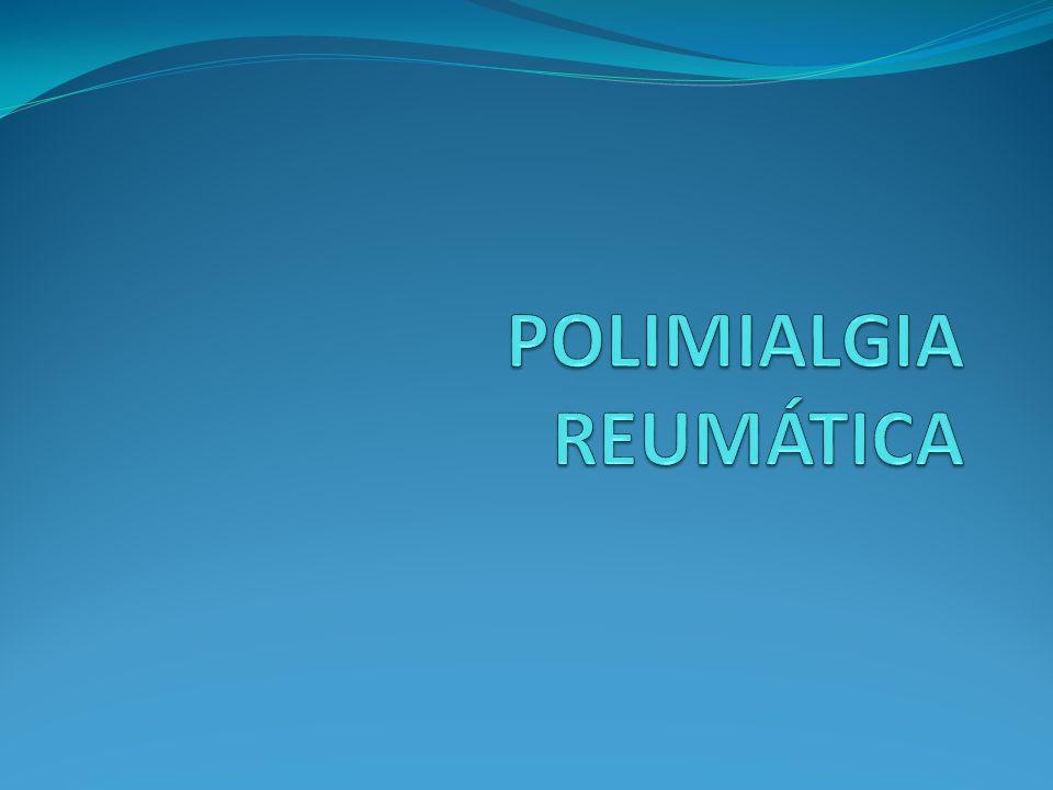 PMR: CONCEPTO Síndrome caracterizado por dolor incapacitante y rigidez en zonas proximales.