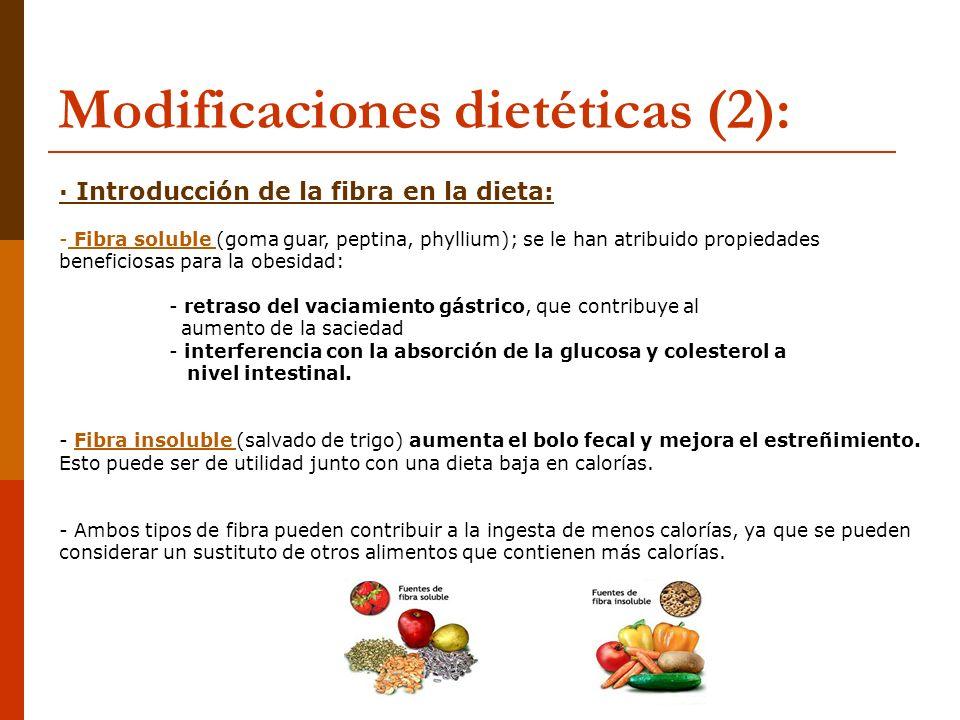 Modificaciones dietéticas (2): · Introducción de la fibra en la dieta: - Fibra soluble (goma guar, peptina, phyllium); se le han atribuido propiedades