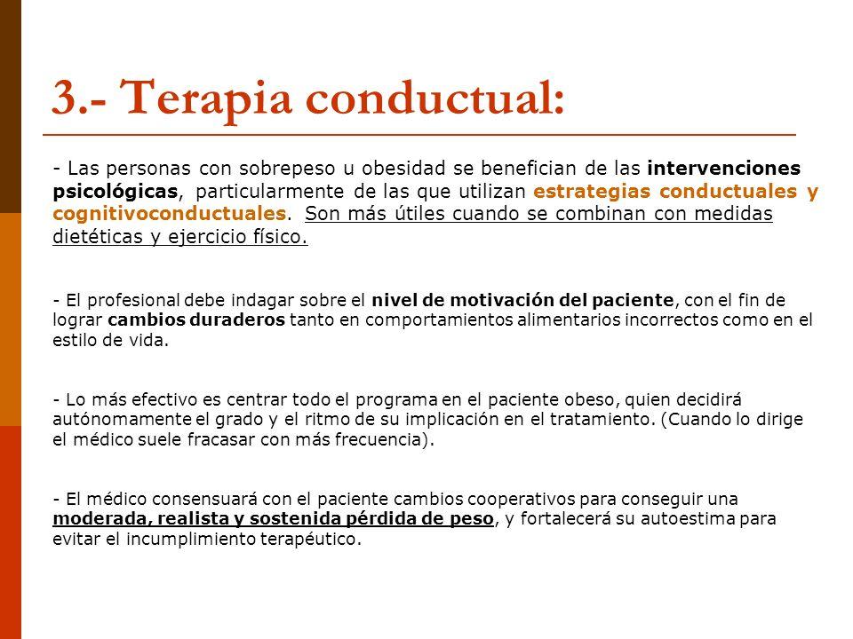 3.- Terapia conductual: - Las personas con sobrepeso u obesidad se benefician de las intervenciones psicológicas, particularmente de las que utilizan