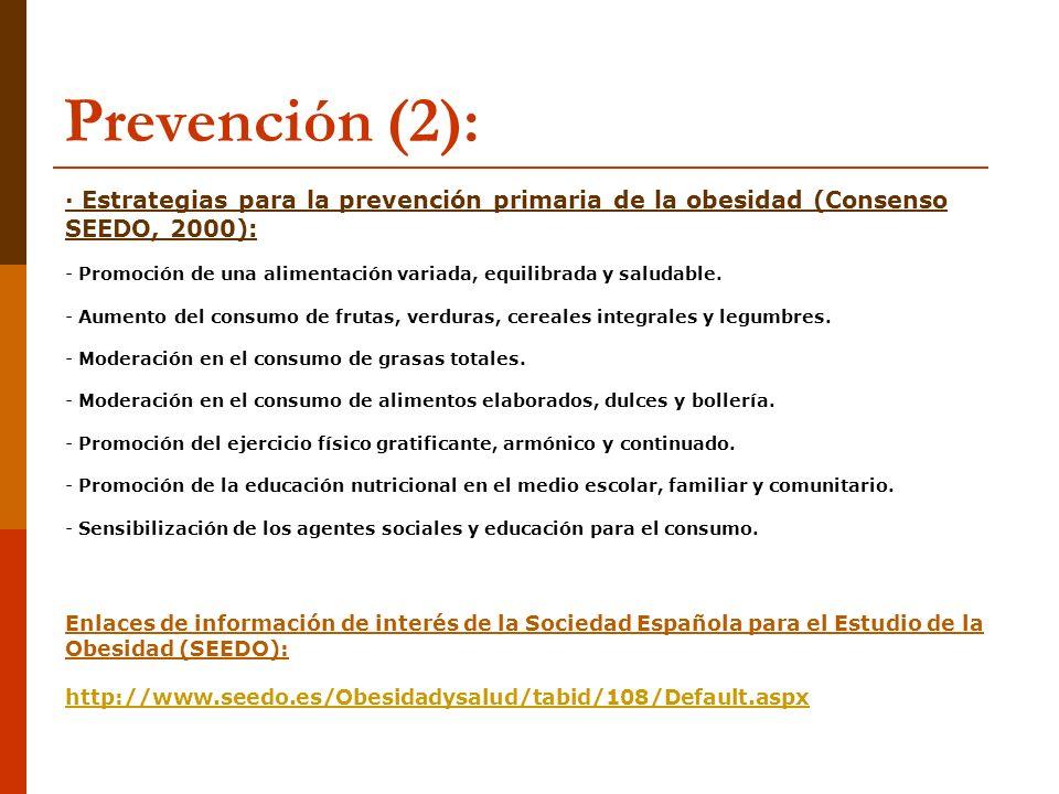 Prevención (2): · Estrategias para la prevención primaria de la obesidad (Consenso SEEDO, 2000): - Promoción de una alimentación variada, equilibrada