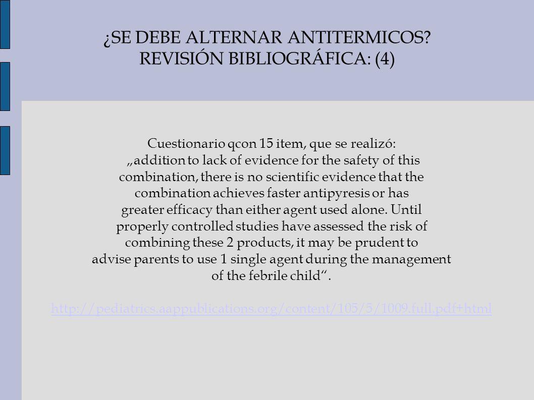 ¿SE DEBE ALTERNAR ANTITERMICOS? REVISIÓN BIBLIOGRÁFICA: (4) Cuestionario qcon 15 item, que se realizó: addition to lack of evidence for the safety of