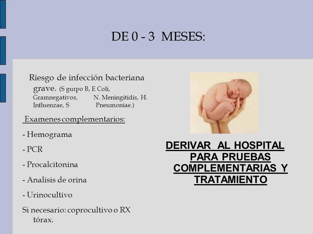 DE 0 - 3 MESES: Riesgo de infección bacteriana grave. (S gurpo B, E Coli, Gramnegativos, N. Meningitidis, H. Influenzae, S Pneumoniae.) Examenes compl